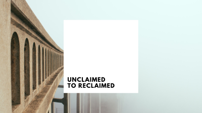 Unclaimed to Reclaimed