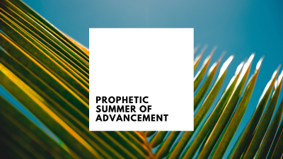 Prophetic Summer of Advancement